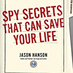 Spy Secrets That Can Save Your Life: A Former CIA Officer Reveals Safety and Survival Techniques to Keep You and Your Family Protected | Jason Hanson