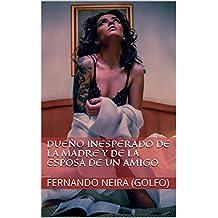 Dueño inesperado de la madre y de la esposa de un amigo (Spanish Edition)
