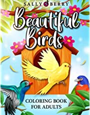 Beautiful Birds Coloring Book: Adult Coloring Book Featuring Wonderful Parrots, Owls, Peacocks, Hawks, Tucanos, Sparrows. Perfect Designs for Animal Lovers and Colorists