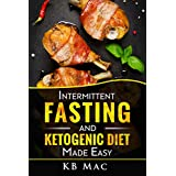 Intermittierend Fasting and Ketogenic Diet Made Easy: How to Lose Weight and Fat Fast and Safe and Keto Meal Plan