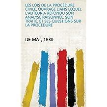 Les lois de la procédure civile, ouvrage dans lequel l'auteur a refondu son analyse raisonnée, son traité, et ses questions sur la procédure