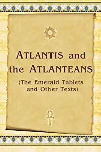 Atlantis And The Atlanteans: (The Emerald Tablets And Other Texts)