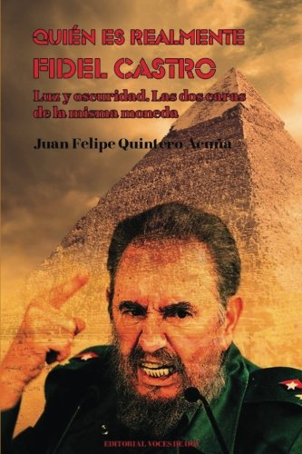 Quien es realmente Fidel Castro Ruz: Luz y oscuridad. Las dos caras de la misma moneda (Spanish Edition) [Juan Felipe Quintero Acuña] (Tapa Blanda)