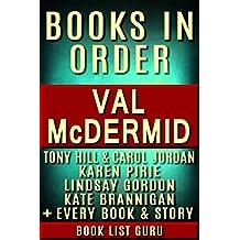 Val McDermid Books in Order: Tony Hill and Carol Jordan series, Lindsay Gordon series, Kate Brannigan series, Karen Pirie series, all short stories, standalone ... and nonfiction. (Series Order Book 52)