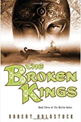 The Broken Kings: Book Three of The Merlin Codex Hardcover