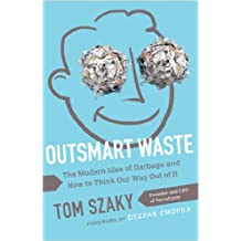 Outsmart Waste: The Modern Idea of Garbage and How to Think Our Way Out of It