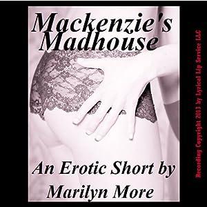 Mackenzie's Madhouse: A Gangbang Orgy Short Audiobook