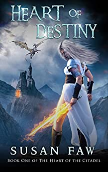 Heart Of Destiny: Book One Of The Heart Of The Citadel by [Faw, Susan]
