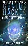 Secrets To Becoming A Genius Hacker: How To Hack Smartphones, Computers & Websites For Beginners (Hacking) (Volume 1)