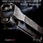 Recado de un muerto [Message of a Dead Man]   Rafael Balanzá