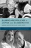 Eldercare Policies in Japan and Scandinavia : Aging Societies East and West, , 1137402628