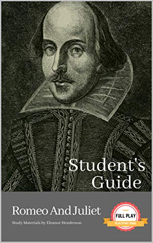 STUDENT'S GUIDE: ROMEO AND JULIET: Romeo and Juliet - A William Shakespeare Play, with Study Guide (Literature Unpacked) ()