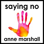 Staying Strong Saying No: How to Say No Assertively and Protect Your Personal Boundaries | Anne Marshall
