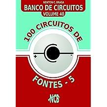 100 Circuitos de Fontes - V (Banco de Circuitos Livro 40) (Portuguese Edition)
