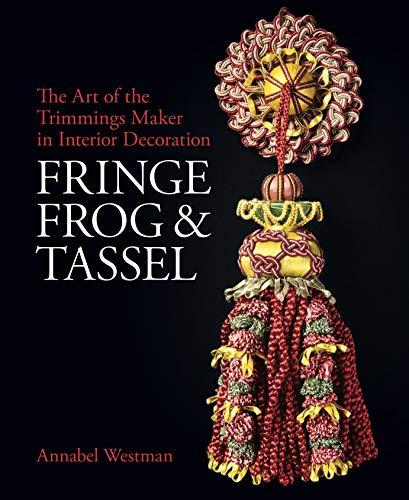 Fringe, Frog and Tassel: The Art of the Trimmings Maker