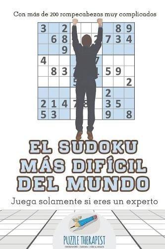 El sudoku más difícil del mundo | Juega solamente si eres un experto | Con más de 200 rompecabezas muy complicados  [Therapist, Puzzle] (Tapa Blanda)
