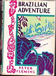 Brazilian Adventure par Peter Fleming
