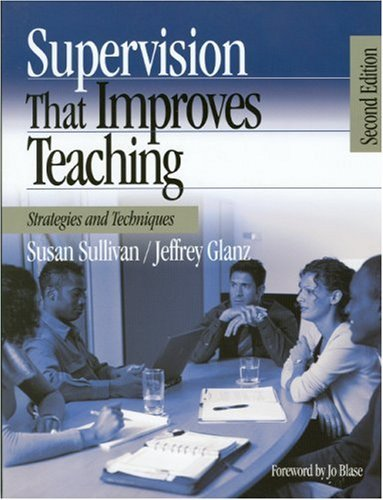 Supervision That Improves Teaching: Strategies and Techniques by Sullivan Susan S. Glanz Jeffrey G. (2004-08-14) Paperback