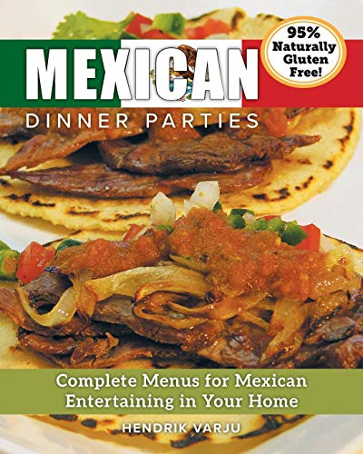 Mexican Dinner Parties: Complete Menus for Mexican Entertaining in Your Home by Hendrik Varju