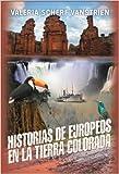 Historias de Europeos en la Tierra Colorada, Valeria Scherf VanStrien, 145752693X