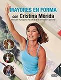 Mayores en forma con Cristina Mérida: Descubre el programa más eficaz de tu entrenadora personal (Manuales Practicos)