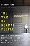 img - for The War on Normal People: The Truth About America's Disappearing Jobs and Why Universal Basic Income Is Our Future book / textbook / text book