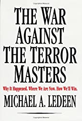 The War against the Terror Masters: Why it Happened, Where We are Now, How We'LL Win