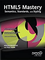 HTML5 Mastery: Semantics, Standards, and Styling Front Cover