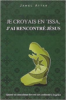 Je croyais en Issa. J'ai rencontré Jésus