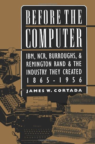 before-the-computer-ibm-ncr-burroughs-remington-rand-the-industry-they-created-1865-1956