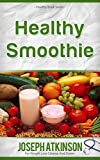 21 Healthy Smoothie You Wish You Knew: The Best Quick and Easy Ways to Increase Motivation, Lose Weight, Get In Shape