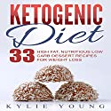 Ketogenic Diet: Fat Bombs: 33 High Fat, Nutritious Low Carb Dessert Recipes for Weight Loss Audiobook by Kylie Young Narrated by Diane Lehman