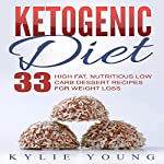 Ketogenic Diet: Fat Bombs: 33 High Fat, Nutritious Low Carb Dessert Recipes for Weight Loss | Kylie Young