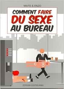 comment faire du sexe au bureau 9782849332184 books. Black Bedroom Furniture Sets. Home Design Ideas
