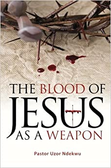 The Blood of Jesus as a Weapon by Pastor Uzor Ndekwu (2012-04-01)