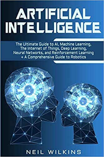 Artificial Intelligence: The Ultimate Guide to AI, The Internet of ...
