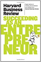 Harvard Business Review on Succeeding as an Entrepreneur Front Cover