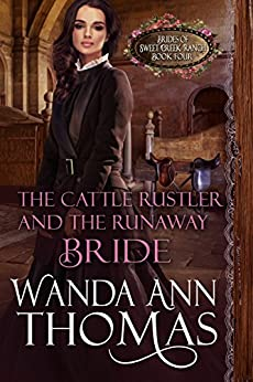 The Cattle Rustler And The Runaway Bride (Brides of Sweet Creek Ranch Book 4) by [Thomas, Wanda Ann]