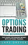 Options Trading: for Beginners: The Guide for Making Money with Options Trading