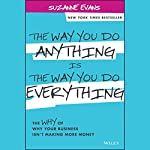 The Way You Do Anything Is the Way You Do Everything: The Why of Why Your Business Isn't Making More Money | Suzanne Evans