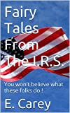 Fairy Tales From The I.R.S.: You won't believe what these folks do !