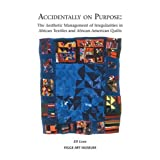 img - for Accidentally on Purpose: The Aesthetic Management of Irregularities in African Textiles and African-American Quilts by Eli Leon (2007-02-15) book / textbook / text book