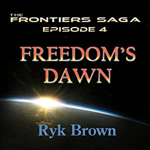Freedom's Dawn: Frontiers Saga, Book 4 Audiobook by Ryk Brown Narrated by Jeffrey Kafer