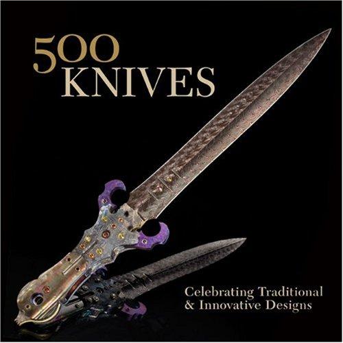 500 Knives: Celebrating Traditional & Innovative Designs (500 Series) (Furniture Burlington Ma)