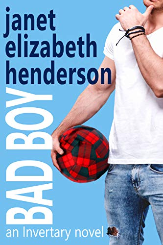 Bad Boy: Romantic Comedy (Scottish Highlands (Invertary) Book 5) (Lingerie Soccer)