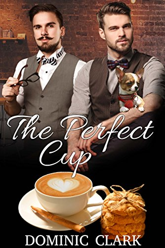 The Perfect Cup: A Gay Romantic Comedy by [Clark, Dominic]
