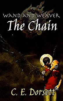 The Chain (Wand and Weaver Book 1) by [Dorsett, C. E.]