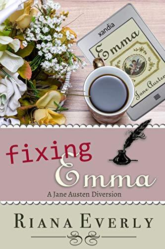 Fixing Emma: A Jane Austen Diverstion (Seasonal Jane Austen Diversions Book 2)