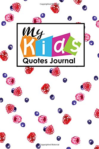 My Kid's Quotes Journal: Quotable Notepad, Quotes Diary, Quote Journal For Men, Funny Quote Journal, Sayings From Childrens, For Moms, Dads, Parents (Volume 8) PDF