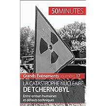 La catastrophe nucléaire de Tchernobyl: Entre erreurs humaines et défauts techniques (Grands Événements t. 17) (French Edition)